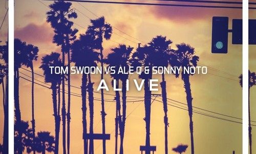 "Tom Swoon Vs Ale Q & Sonny Noto – ""Alive"""