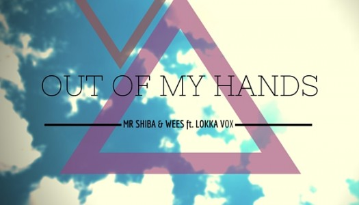 """Mr. Shiba & Wees – """"Out of My Hands"""" feat. Lokka Vox"""