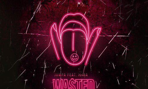 """Jumpa feat. Ilira – """"Wasted"""""""