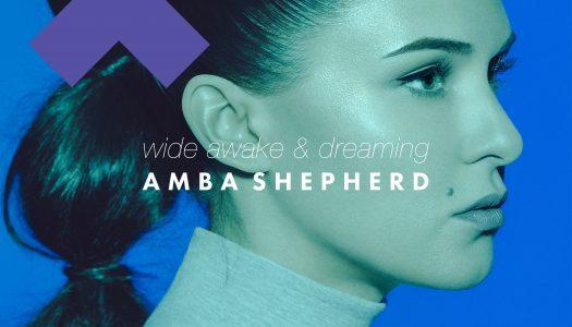 "Amba Shepherd – ""Wide Awake & Dreaming"""