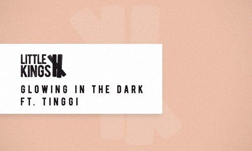 """LittleKings ft. Tinggi – """"Glowing In The Dark"""""""