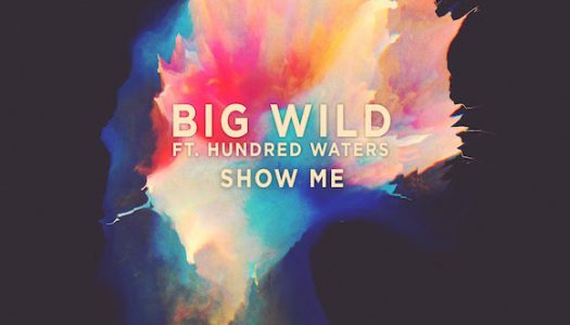 """Big Wild (ft. Hundred Waters) – """"Show Me"""" + Tour Announcement"""