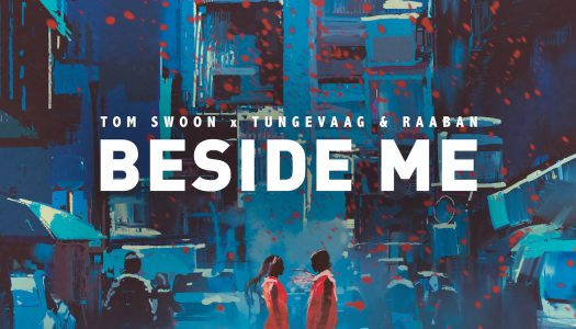 "Tom Swoon x Tungevaag & Raaban – ""Beside Me"""