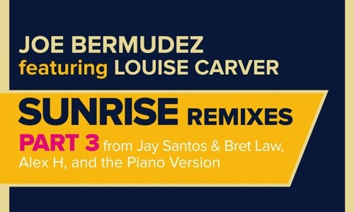 "Joe Bermudez ft. Louise Carver – ""Sunrise"" (Remixes)"