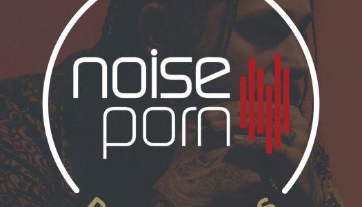 Noiseporn x Daily Playlists #7