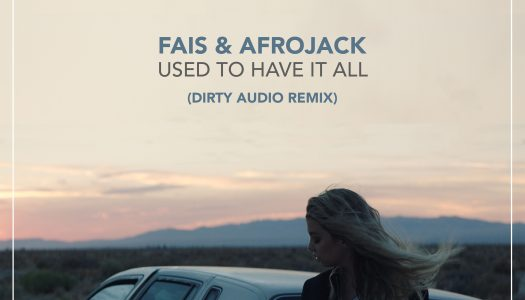 "Dirty Audio Remixes Afrojack & Fais' ""Used To Have It All"""