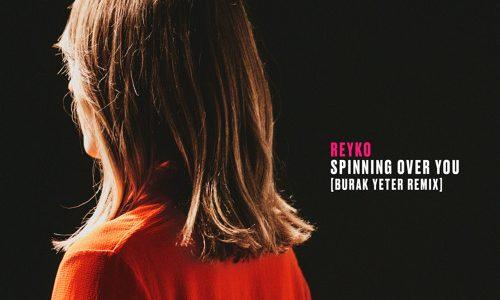"""Reyko – """"Spinning Over You"""" (Burak Yeter Remix)"""