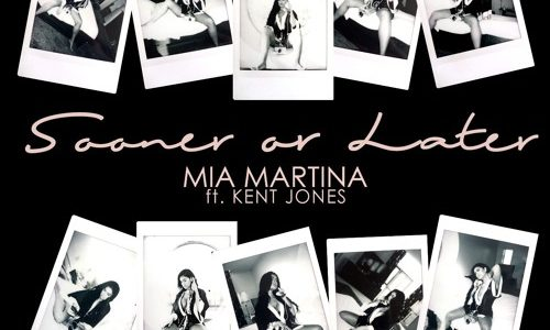 "Mia Martina – ""Sooner Or Later"" ft. Kent Jones"