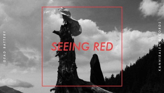Dead Battery Drops 'Seeing Red' EP on Kannibalen