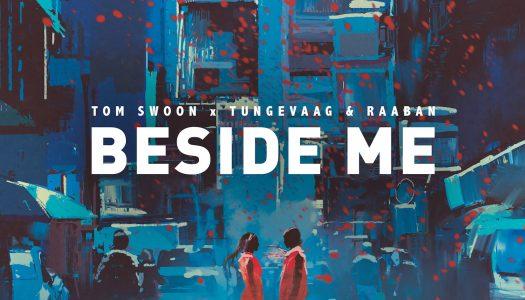 "Tom Swoon x Tungevaag & Raaban – ""Beside Me"""